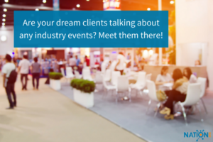 A business convention where you might be able to connect with your client profile