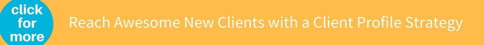 Reach awesome new clients with a client profile strategy